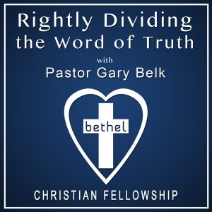 """""""Rightly Dividing the Word of Truth"""" with Pastor Gary Belk"""